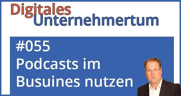 Podcasts im Business zielführend einsetzen #055