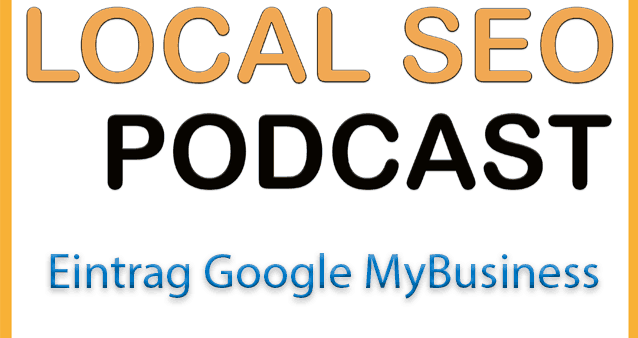 Der Eintrag in Google MyBusiness – Local SEO Podcast #003