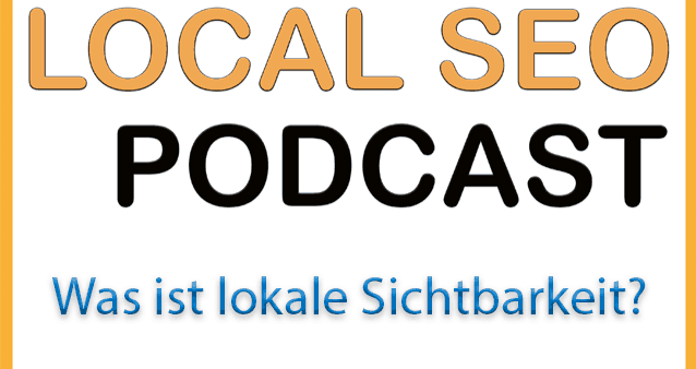 Was ist lokale Sichtbarkeit bei Google? – Local SEO Podcast #002