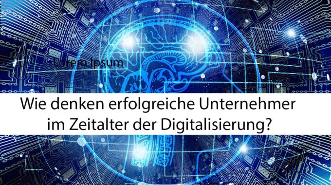 Wie denken erfolgreiche Unternehmer im Zeitalter der Digitalisierung? #207