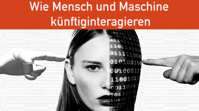 Wie Mensch und Maschine künftig interagieren #292