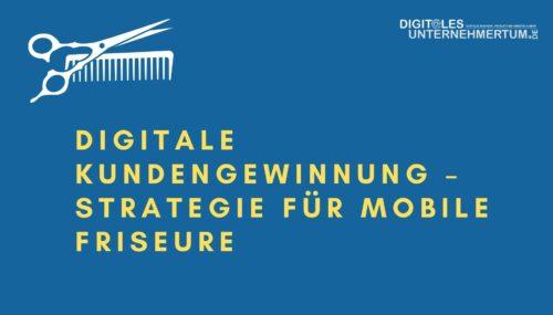 Digitale Kundengewinnung – Strategie für mobile Friseure